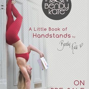 A Little Book of Handstands by Bendy Kate