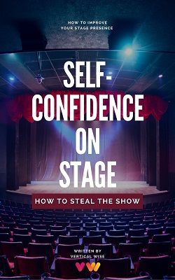 Self-Confidence On Stage. How to Steal The Show | eBook